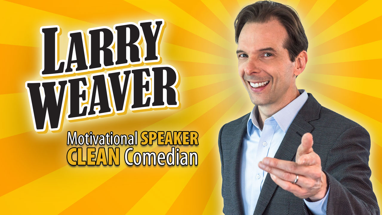 Larry Weaver: Clean Comedian, Motivational Speaker, Virtual Presenter